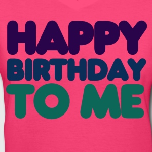 Happy Birthday to me - Women's V-Neck T-Shirt
