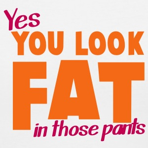 YES you looks fat in those pants Women's T-Shirts - Women's V-Neck T-Shirt