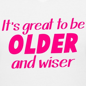 It's great to be OLDER and WISER! clever old shirt Women's T-Shirts - Women's V-Neck T-Shirt