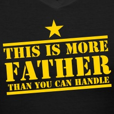 This is MORE FATHER than you can handle! Women's T-Shirts