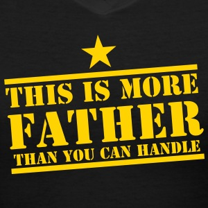 This is MORE FATHER than you can handle! Women's T-Shirts - Women's V-Neck T-Shirt