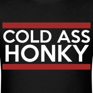 Design ~ Cold Ass Honky