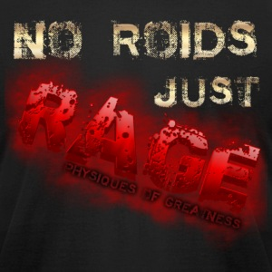 No Roids Just Rage Physiques of Greatness T-Shirts - Men's T-Shirt by American Apparel