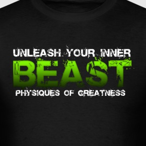Unleash Your Inner Beast Physiques of Greatness T-Shirts - Men's T-Shirt