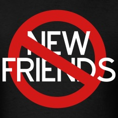 No New Friends T-Shirts
