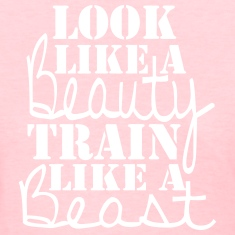 Look like a Beauty Train like a Beast Shirt