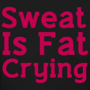 Sweat is just fat Crying Shirt - Women's T-Shirt