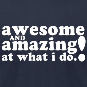 AWESOME and AMAZING at what I do! T-Shirts - Men's T-Shirt by American Apparel