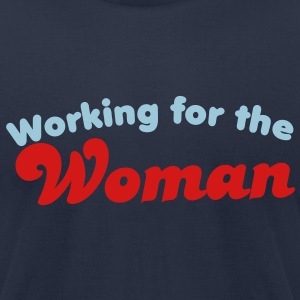 WORKING FOR THE WOMAN T-Shirts - Men's T-Shirt by American Apparel