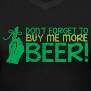 Don;t forget to buy me more BEER! with finger ribb Women's T-Shirts - Women's V-Neck T-Shirt