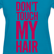 Design ~ DON'T TOUCH MY HAIR TEE