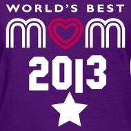 Design ~ WORLD'S BEST MOM 2013 TEE