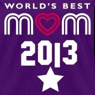 Design ~ WORLD'S BEST MOM 2013 TEE