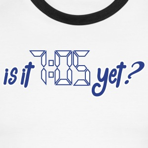 Is it 7:05 yet? T-Shirts - Men's Ringer T-Shirt