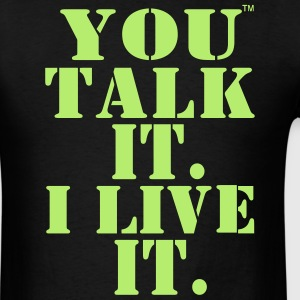YOU TALK IT. I LIVE IT. T-Shirts - Men's T-Shirt