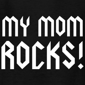 My Mom Rocks! - Kids' T-Shirt