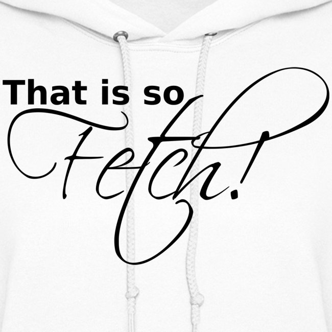 GIRLS That is so Fetch!