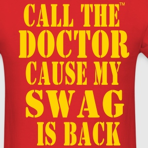 CALL THE DOCTOR CAUSE MY SWAG IS BACK T-Shirts - Men's T-Shirt