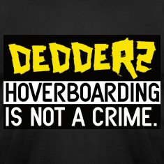 Dedderz HoverBoarding Is Not A Crime T-Shirts