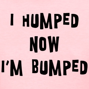 Mom To Be Humped Now Bumped - Women's T-Shirt