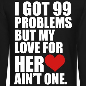 I Got 99 Problems but my love for her ain't one - Crewneck Sweatshirt