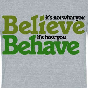 It's not what you believe - Unisex Tri-Blend T-Shirt by American Apparel