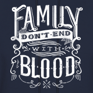Design ~ Family Don't End With Blood