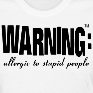 WARNING: allergic to stupid people Women's T-Shirts - Women's T-Shirt