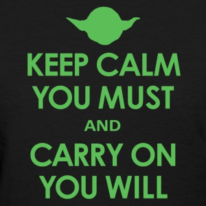 Keep Calm You Must and Carry On You Will - Women's T-Shirt