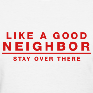 Design ~ Like A Good Neighbor Stay Over There