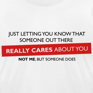 Just Letting You Know T-Shirts - Men's T-Shirt by American Apparel