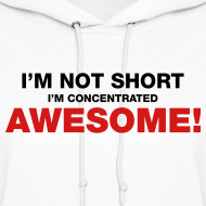 Design ~ I'm Not Short I'm Concentrated Awesome