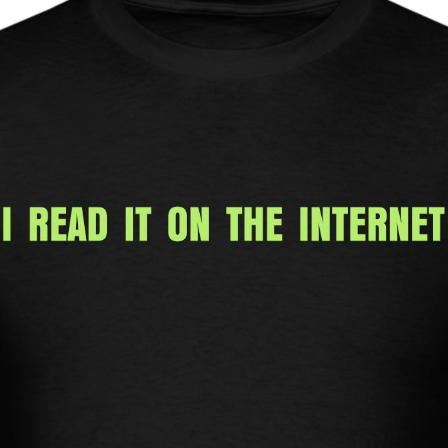 'I Read It On The Internet' Men's Shirt