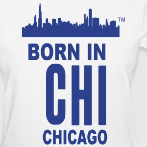 BORN IN CHICAGO - Women's T-Shirt