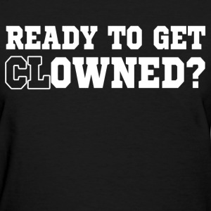 ready to get clowned - Women's T-Shirt