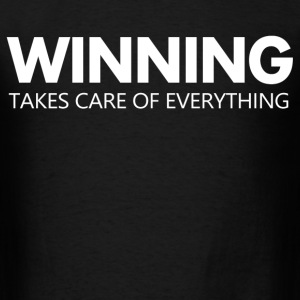 winning takes care of everything - Men's T-Shirt