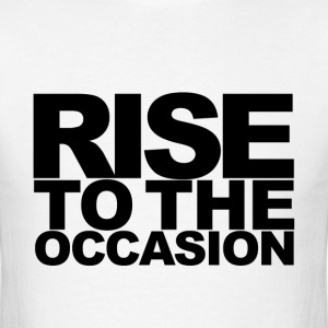Rise to the Occasion White and Black - Men's T-Shirt