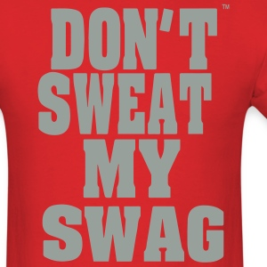DON'T SWEAT MY SWAG T-Shirts - Men's T-Shirt