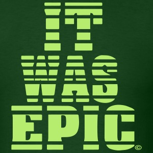 IT WAS EPIC T-Shirts - Men's T-Shirt
