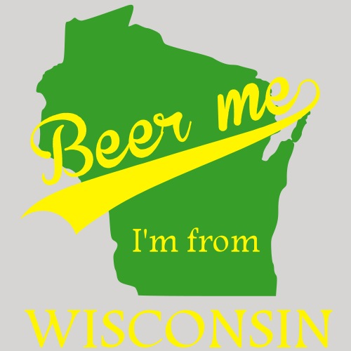Beer me, I'm from Wisconsin