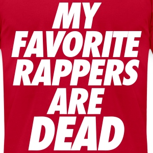 My Favorite Rappers Are Dead T-Shirts - Men's T-Shirt by American Apparel
