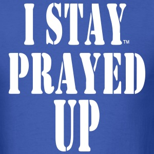 I STAY PRAYED UP T-Shirts - Men's T-Shirt