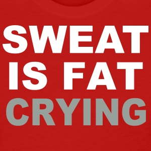 Sweat is Fat Crying - Women's T-Shirt