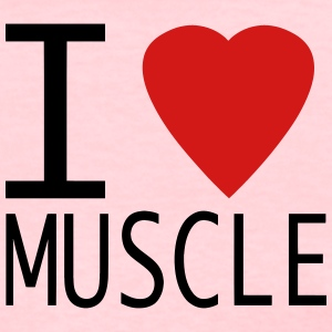 I Love Muscle Shirt - Women's T-Shirt
