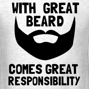 with great beard comes great responsibility - Men's T-Shirt