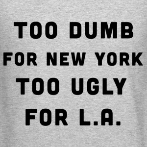 Too dumb for New York, Too ugly for LA (2) - Crewneck Sweatshirt
