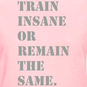Train Insane or Remain the Same Shirt - Women's T-Shirt