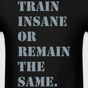 Train Insane or Remain the Same Shirt - Men's T-Shirt