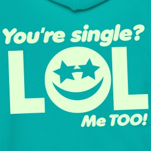 You're SINGLE LOL ME TOO! smiley face Zip Hoodies & Jackets - Unisex Fleece Zip Hoodie by American Apparel