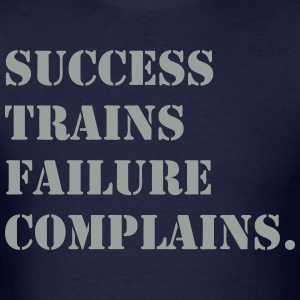 Success Trains Failure Complains  - Men's T-Shirt
